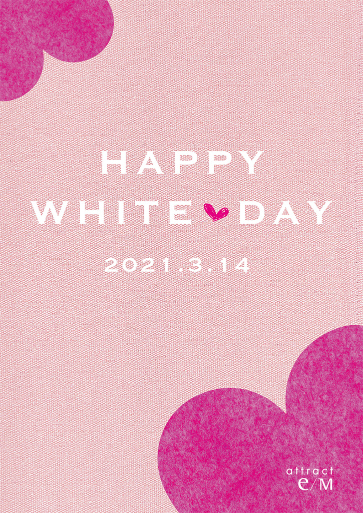 attract e/M HAPPY WHITE DAY 2021.3.14