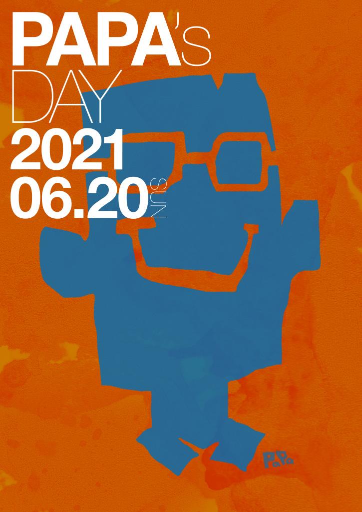 PAPA'S DAY 2021 06.20 SUN